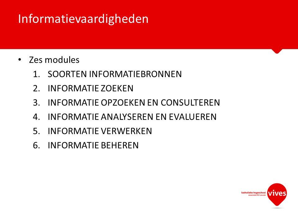 Zes modules 1.SOORTEN INFORMATIEBRONNEN 2.INFORMATIE ZOEKEN 3.INFORMATIE OPZOEKEN EN CONSULTEREN 4.INFORMATIE ANALYSEREN EN EVALUEREN 5.INFORMATIE VER