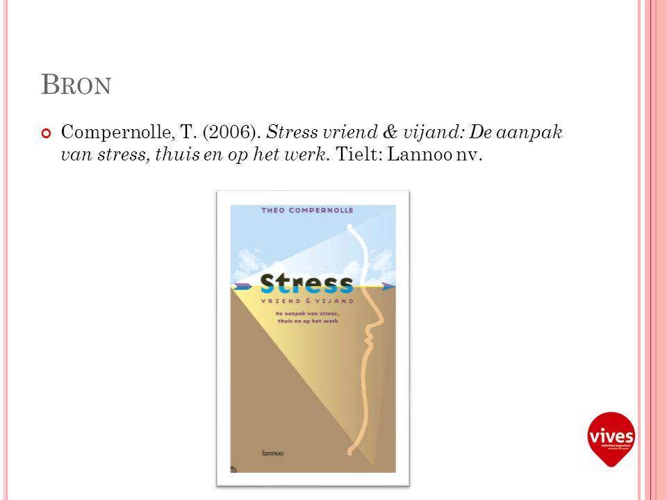 B RON Compernolle, T. (2006). Stress vriend & vijand: De aanpak van stress, thuis en op het werk.