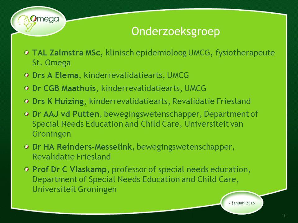 7 januari 2016 10 Onderzoeksgroep TAL Zalmstra MSc, klinisch epidemioloog UMCG, fysiotherapeute St.