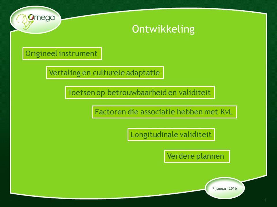 Ontwikkeling 7 januari 2016 11 Origineel instrument Vertaling en culturele adaptatie Toetsen op betrouwbaarheid en validiteit Factoren die associatie hebben met KvL Longitudinale validiteit Verdere plannen