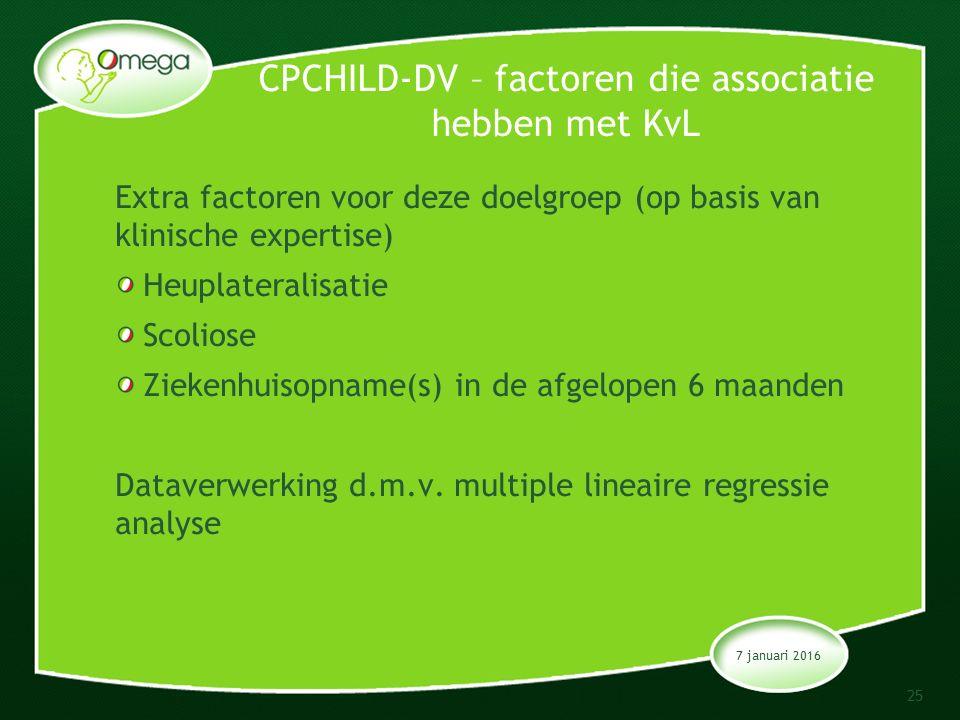 CPCHILD-DV – factoren die associatie hebben met KvL Extra factoren voor deze doelgroep (op basis van klinische expertise) Heuplateralisatie Scoliose Ziekenhuisopname(s) in de afgelopen 6 maanden Dataverwerking d.m.v.