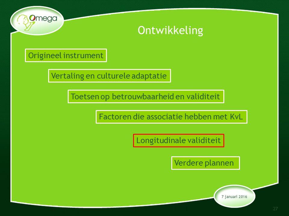 Ontwikkeling 7 januari 2016 27 Origineel instrument Vertaling en culturele adaptatie Toetsen op betrouwbaarheid en validiteit Factoren die associatie hebben met KvL Longitudinale validiteit Verdere plannen