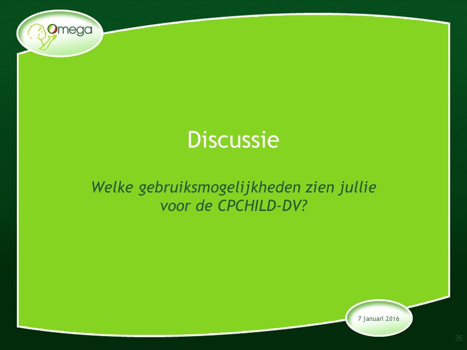 7 januari 2016 Discussie Welke gebruiksmogelijkheden zien jullie voor de CPCHILD-DV 35
