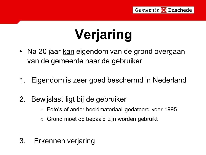 Verjaring Na 20 jaar kan eigendom van de grond overgaan van de gemeente naar de gebruiker 1.Eigendom is zeer goed beschermd in Nederland 2.Bewijslast ligt bij de gebruiker o Foto's of ander beeldmateriaal gedateerd voor 1995 o Grond moet op bepaald zijn worden gebruikt 3.