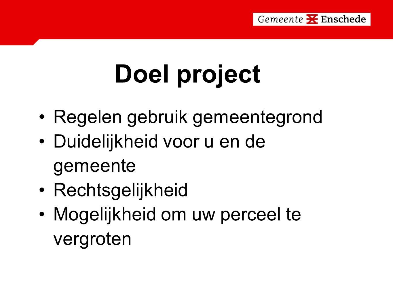 Doel project Regelen gebruik gemeentegrond Duidelijkheid voor u en de gemeente Rechtsgelijkheid Mogelijkheid om uw perceel te vergroten