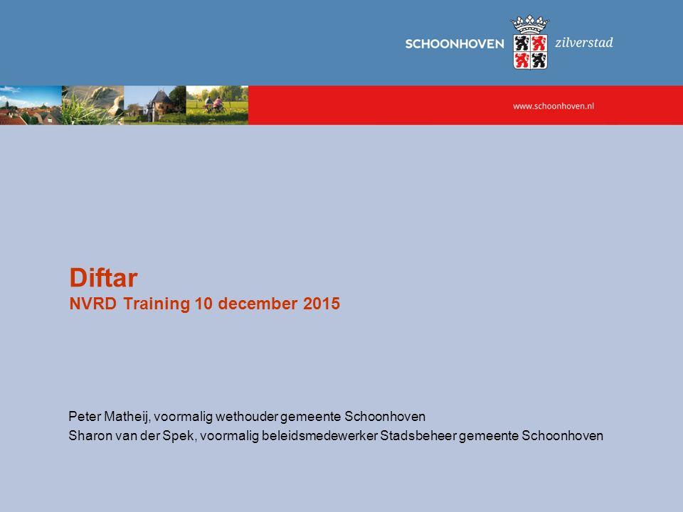 Diftar NVRD Training 10 december 2015 Peter Matheij, voormalig wethouder gemeente Schoonhoven Sharon van der Spek, voormalig beleidsmedewerker Stadsbe