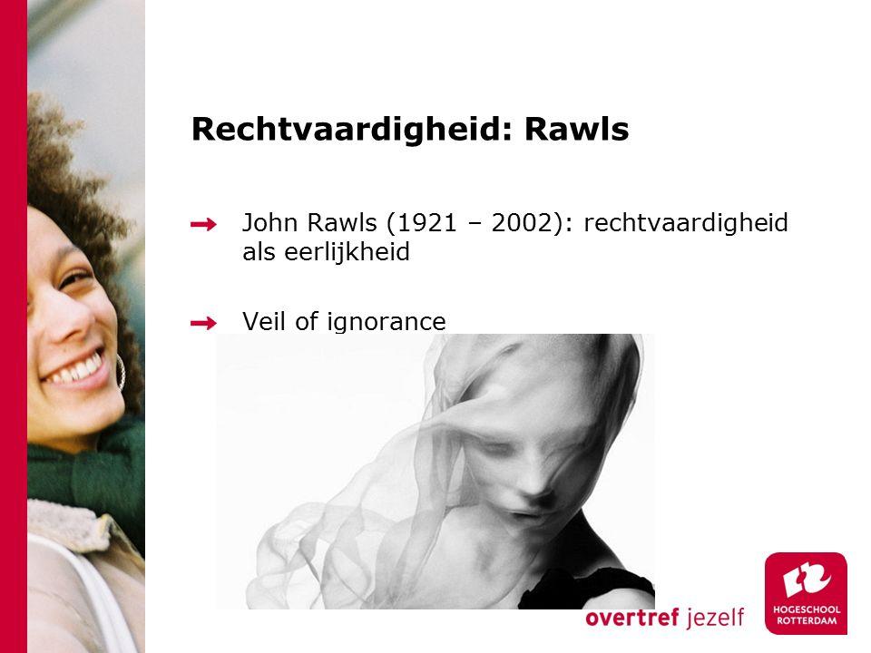 Rechtvaardigheid: Rawls Rationele, volwassen mensen zouden 2 basisprincipes overeenkomen om in de samenleving minimale rechtvaardigheid te garanderen: 1) Het recht op een zo uitgebreid mogelijk arrangement van basisvrijheden voor iedereen