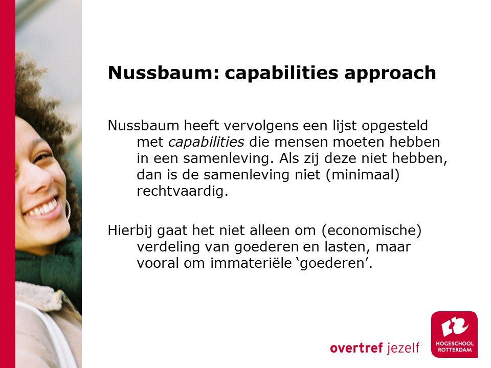 Nussbaum: capabilities approach Nussbaum heeft vervolgens een lijst opgesteld met capabilities die mensen moeten hebben in een samenleving.