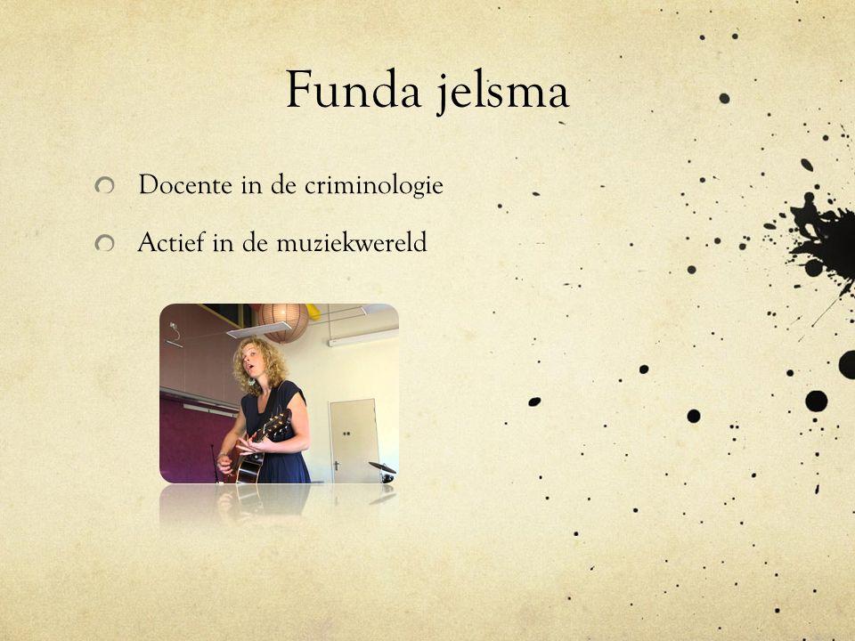 Funda jelsma Docente in de criminologie Actief in de muziekwereld