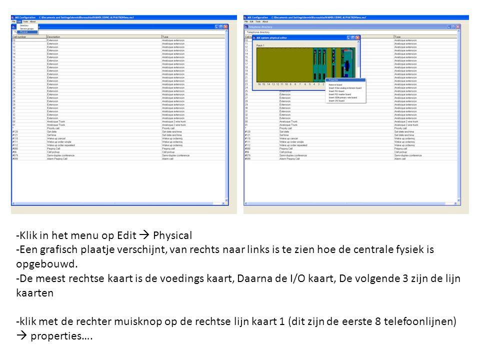 -Klik in het menu op Edit  Physical -Een grafisch plaatje verschijnt, van rechts naar links is te zien hoe de centrale fysiek is opgebouwd.