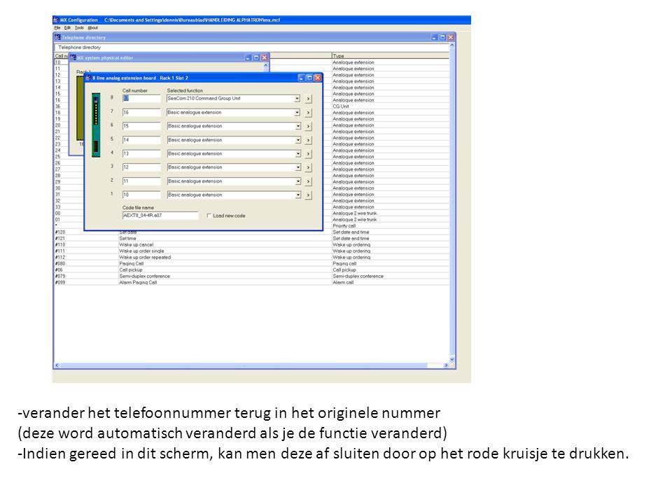 -verander het telefoonnummer terug in het originele nummer (deze word automatisch veranderd als je de functie veranderd) -Indien gereed in dit scherm, kan men deze af sluiten door op het rode kruisje te drukken.