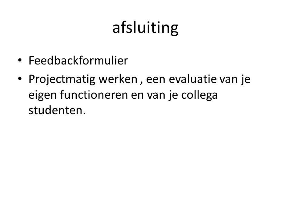 afsluiting Feedbackformulier Projectmatig werken, een evaluatie van je eigen functioneren en van je collega studenten.