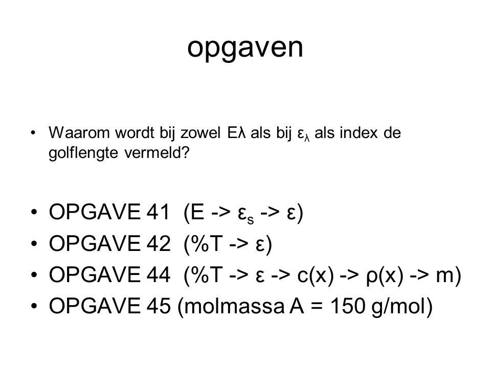 opgaven Waarom wordt bij zowel Eλ als bij ε λ als index de golflengte vermeld? OPGAVE 41 (E -> ε s -> ε) OPGAVE 42 (%T -> ε) OPGAVE 44 (%T -> ε -> c(x