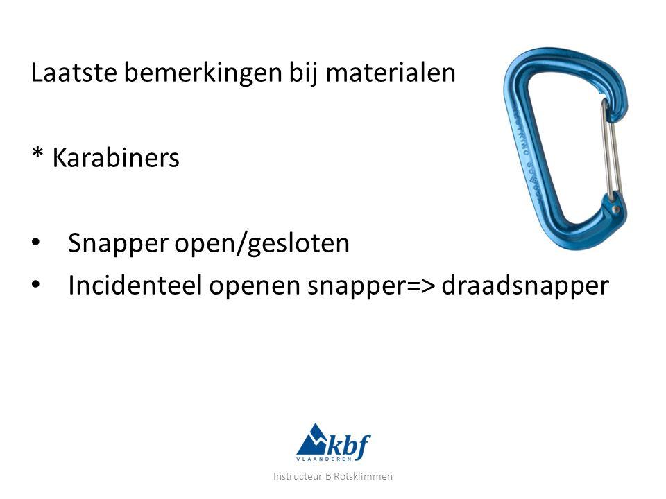 Laatste bemerkingen bij materialen * Karabiners Snapper open/gesloten Incidenteel openen snapper=> draadsnapper Instructeur B Rotsklimmen
