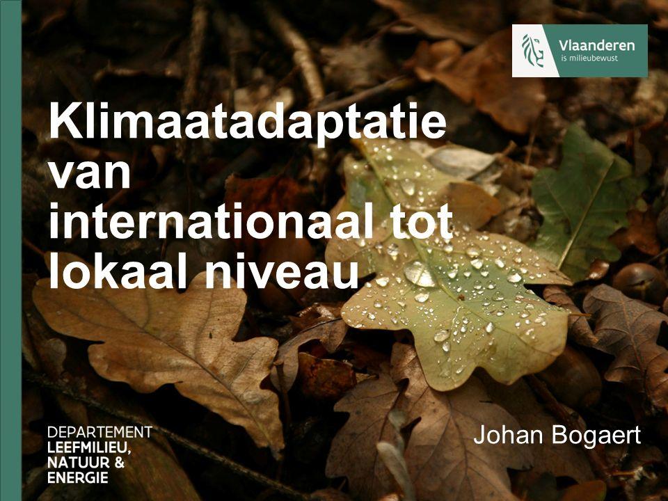 Klimaatadaptatie van internationaal tot lokaal niveau Johan Bogaert