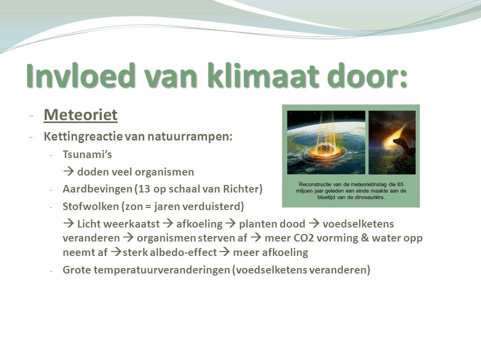 Invloed van klimaat door: - Meteoriet - Kettingreactie van natuurrampen: - Tsunami's  doden veel organismen - Aardbevingen (13 op schaal van Richter)