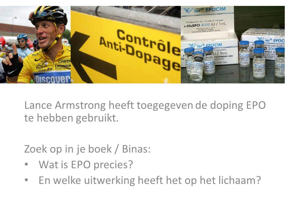 Lance Armstrong heeft toegegeven de doping EPO te hebben gebruikt. Zoek op in je boek / Binas: Wat is EPO precies? En welke uitwerking heeft het op he