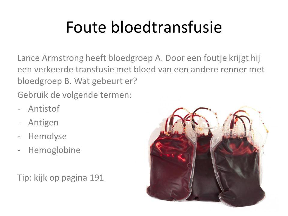 Foute bloedtransfusie Lance Armstrong heeft bloedgroep A. Door een foutje krijgt hij een verkeerde transfusie met bloed van een andere renner met bloe