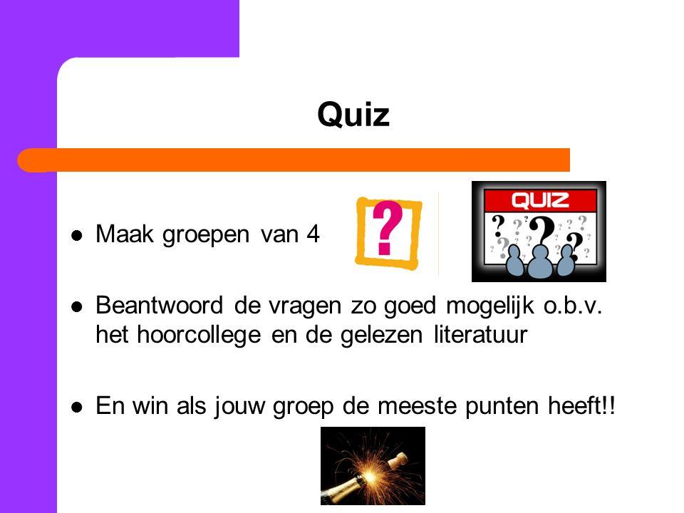 Quiz Maak groepen van 4 Beantwoord de vragen zo goed mogelijk o.b.v.