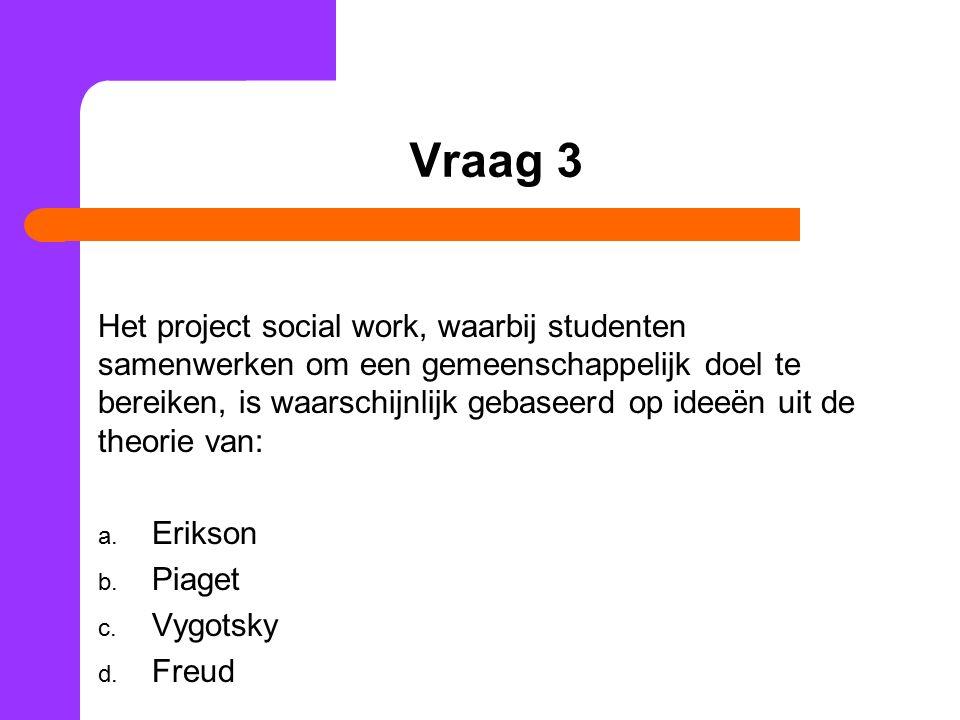 Vraag 3 Het project social work, waarbij studenten samenwerken om een gemeenschappelijk doel te bereiken, is waarschijnlijk gebaseerd op ideeën uit de theorie van: a.