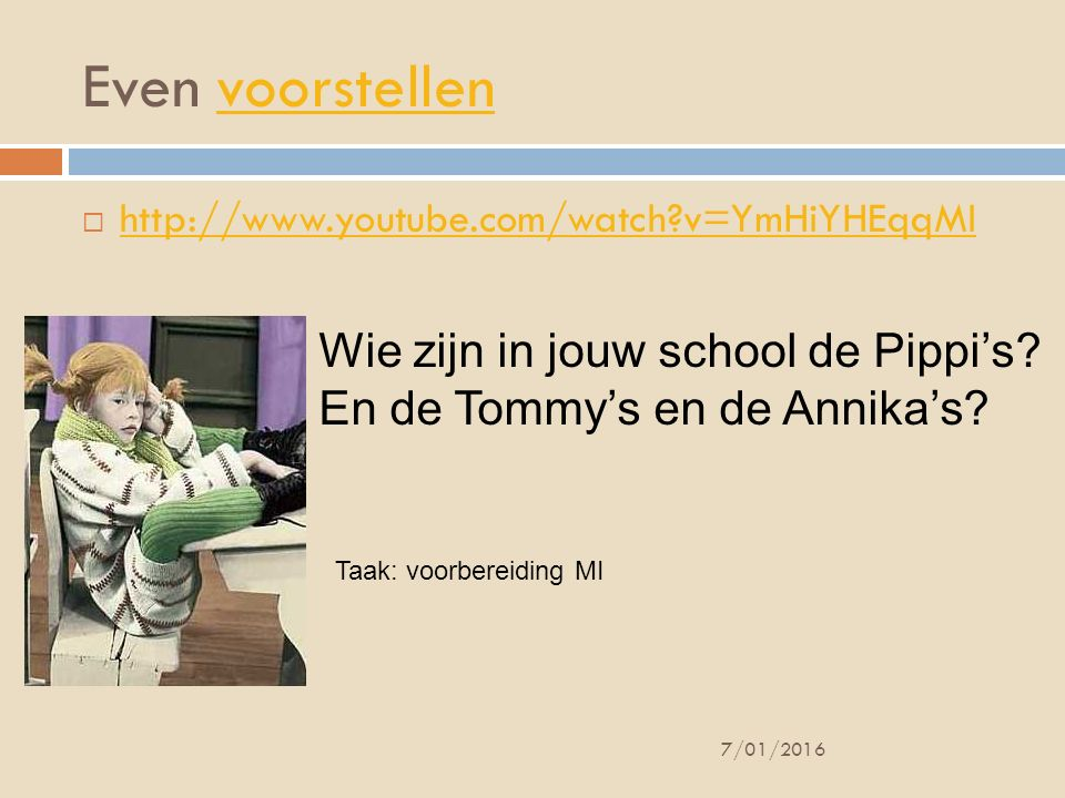 Even voorstellenvoorstellen  http://www.youtube.com/watch?v=YmHiYHEqqMI http://www.youtube.com/watch?v=YmHiYHEqqMI 7/01/2016 Wie zijn in jouw school
