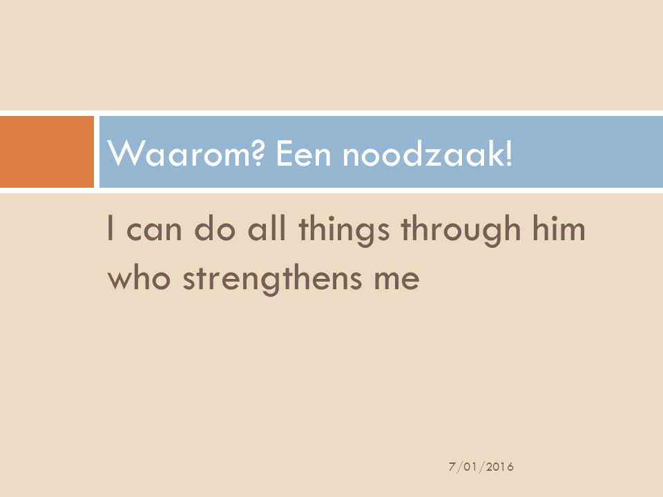I can do all things through him who strengthens me Waarom? Een noodzaak! 7/01/2016