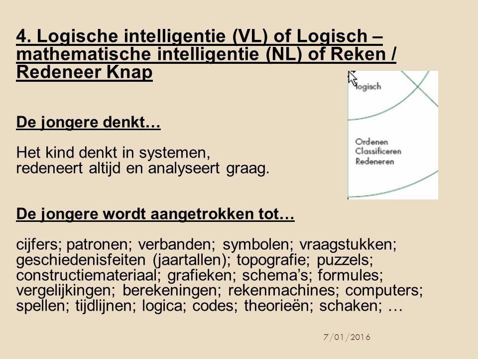 4. Logische intelligentie (VL) of Logisch – mathematische intelligentie (NL) of Reken / Redeneer Knap De jongere denkt… Het kind denkt in systemen, re