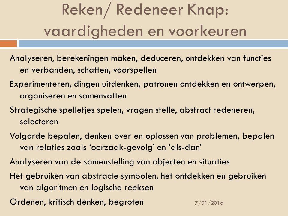 Reken/ Redeneer Knap: vaardigheden en voorkeuren Analyseren, berekeningen maken, deduceren, ontdekken van functies en verbanden, schatten, voorspellen