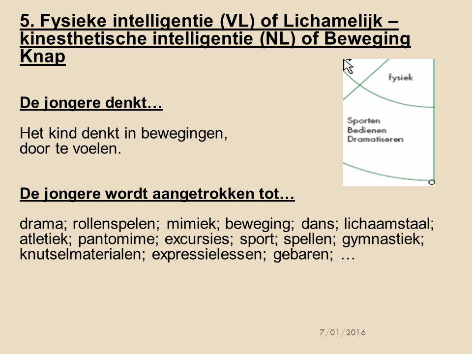5. Fysieke intelligentie (VL) of Lichamelijk – kinesthetische intelligentie (NL) of Beweging Knap De jongere denkt… Het kind denkt in bewegingen, door