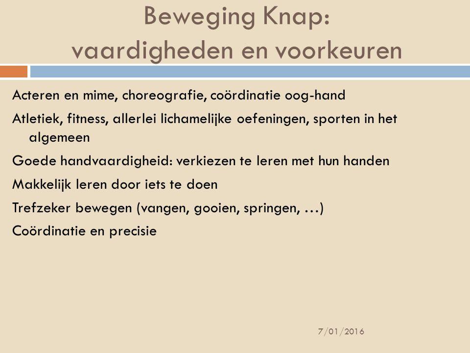 Beweging Knap: vaardigheden en voorkeuren Acteren en mime, choreografie, coördinatie oog-hand Atletiek, fitness, allerlei lichamelijke oefeningen, spo