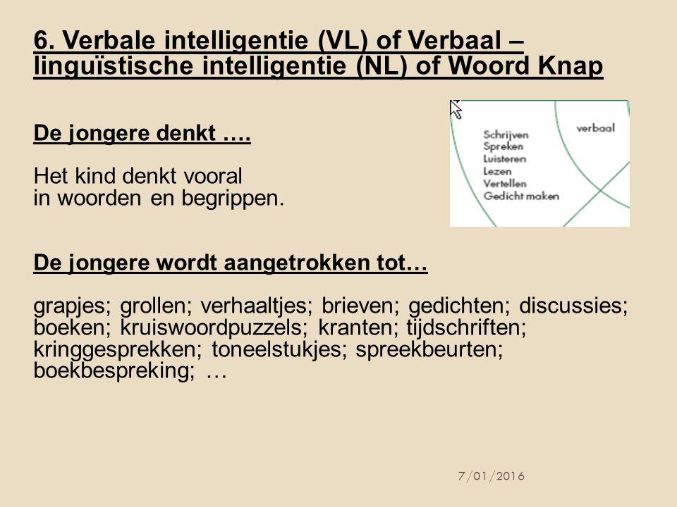 6. Verbale intelligentie (VL) of Verbaal – linguïstische intelligentie (NL) of Woord Knap De jongere denkt …. Het kind denkt vooral in woorden en begr
