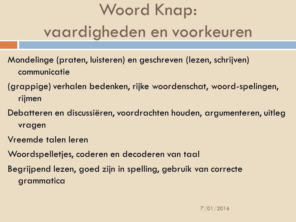 Woord Knap: vaardigheden en voorkeuren Mondelinge (praten, luisteren) en geschreven (lezen, schrijven) communicatie (grappige) verhalen bedenken, rijk