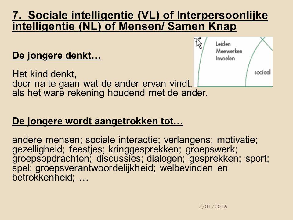 7. Sociale intelligentie (VL) of Interpersoonlijke intelligentie (NL) of Mensen/ Samen Knap De jongere denkt… Het kind denkt, door na te gaan wat de a