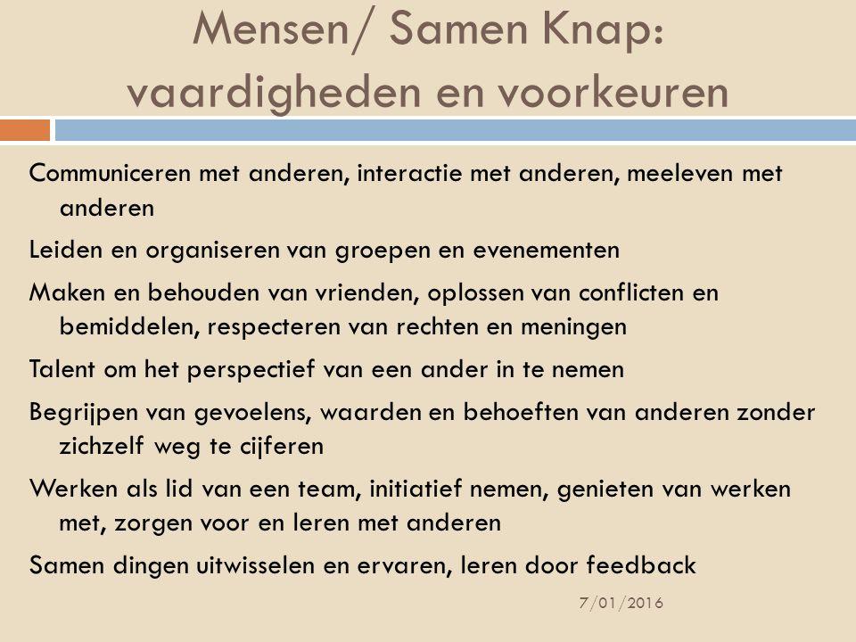 Mensen/ Samen Knap: vaardigheden en voorkeuren Communiceren met anderen, interactie met anderen, meeleven met anderen Leiden en organiseren van groepe