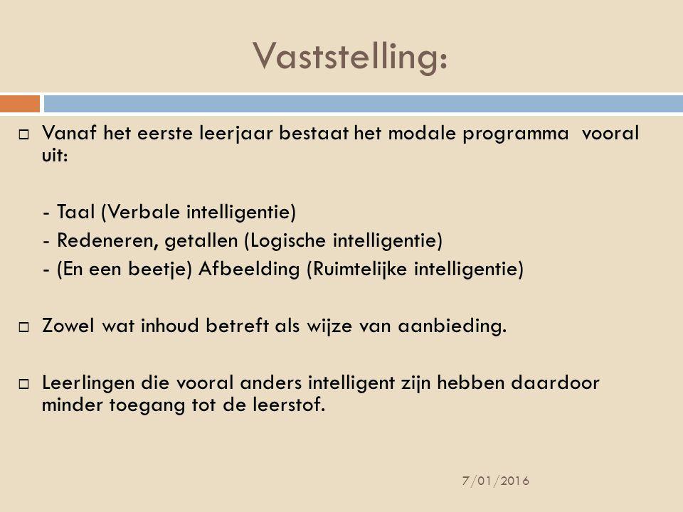 Vaststelling:  Vanaf het eerste leerjaar bestaat het modale programma vooral uit: - Taal (Verbale intelligentie) - Redeneren, getallen (Logische inte