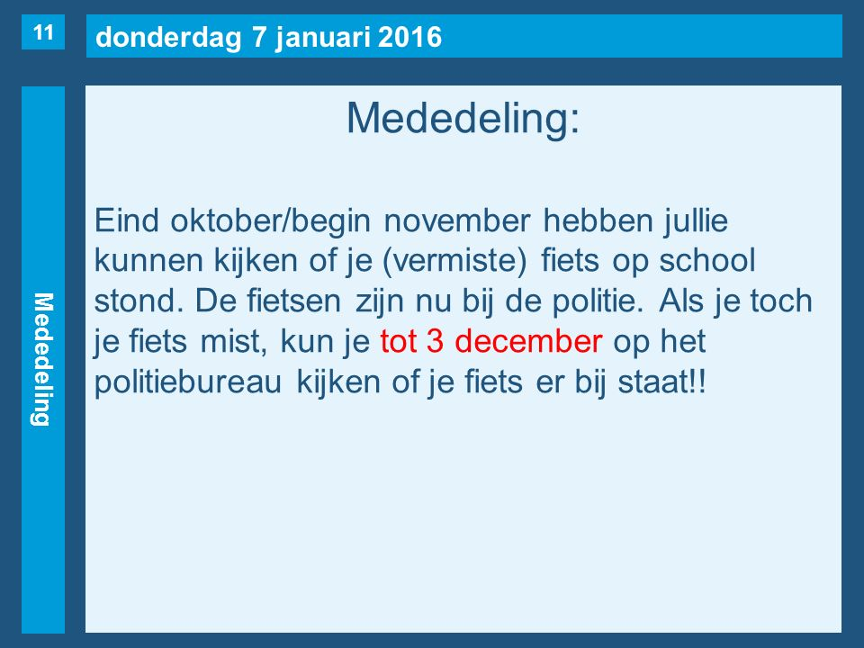 donderdag 7 januari 2016 Mededeling Mededeling: Eind oktober/begin november hebben jullie kunnen kijken of je (vermiste) fiets op school stond.