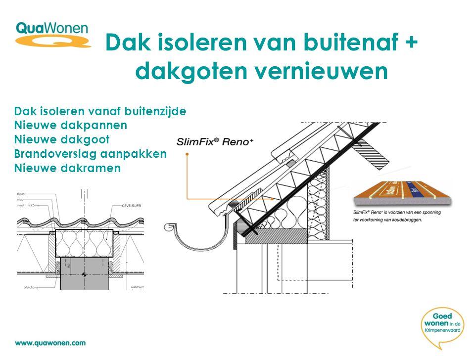 Dak isoleren van buitenaf + dakgoten vernieuwen Dak isoleren vanaf buitenzijde Nieuwe dakpannen Nieuwe dakgoot Brandoverslag aanpakken Nieuwe dakramen