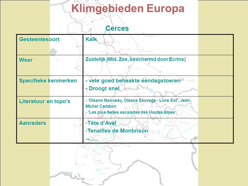 Klimgebieden Europa Cerces GesteentesoortKalk Weer Zuidelijk (Mid. Zee, beschermd door Ecrins) Specifieke kenmerken- vele goed behaakte ééndagstoeren