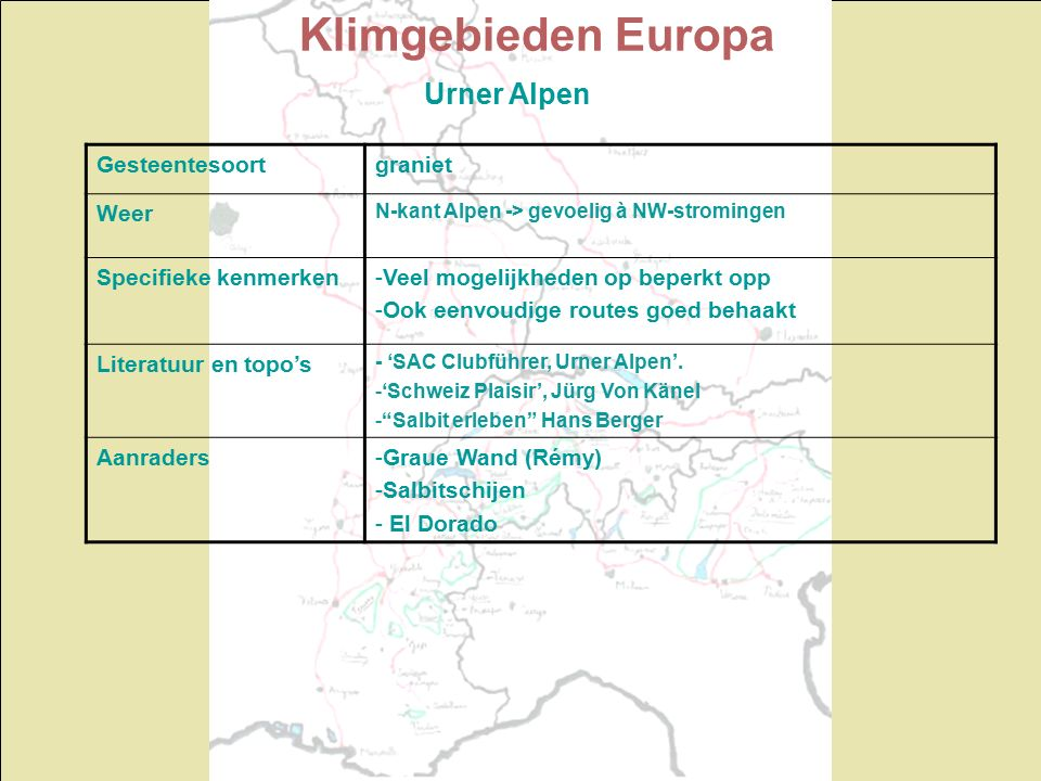 Klimgebieden Europa Urner Alpen Gesteentesoortgraniet Weer N-kant Alpen -> gevoelig à NW-stromingen Specifieke kenmerken-Veel mogelijkheden op beperkt