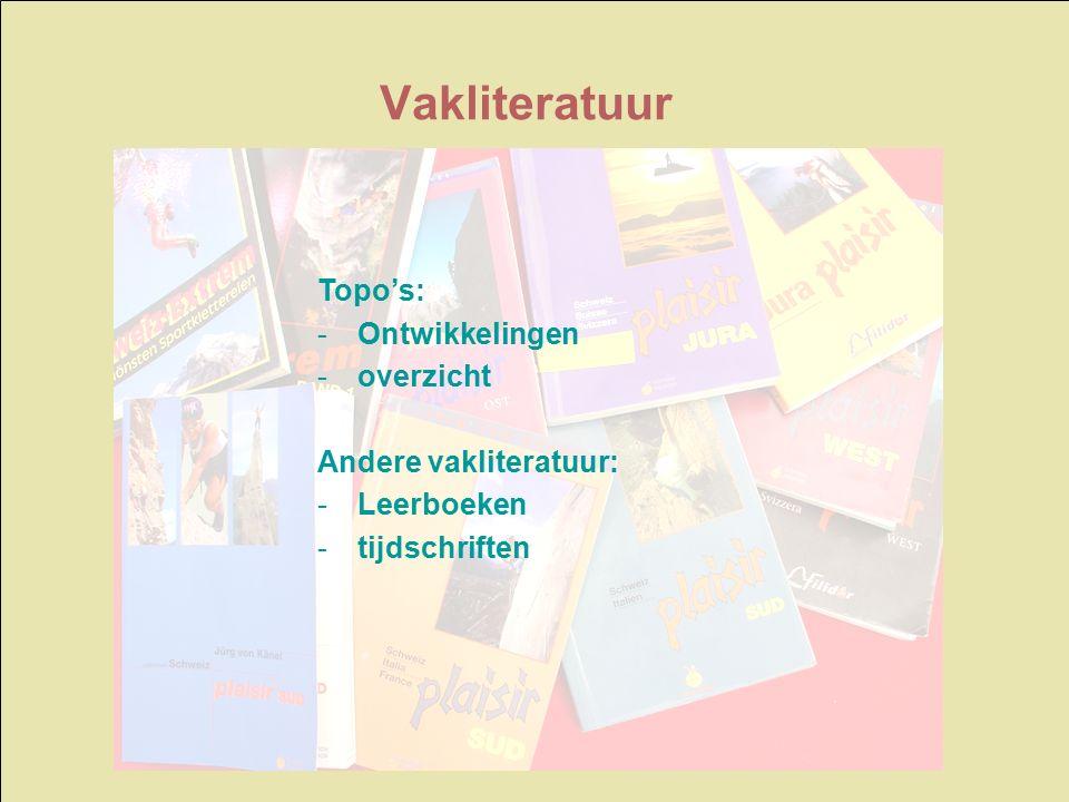 Topo's: -Ontwikkelingen -overzicht Andere vakliteratuur: -Leerboeken -tijdschriften Vakliteratuur