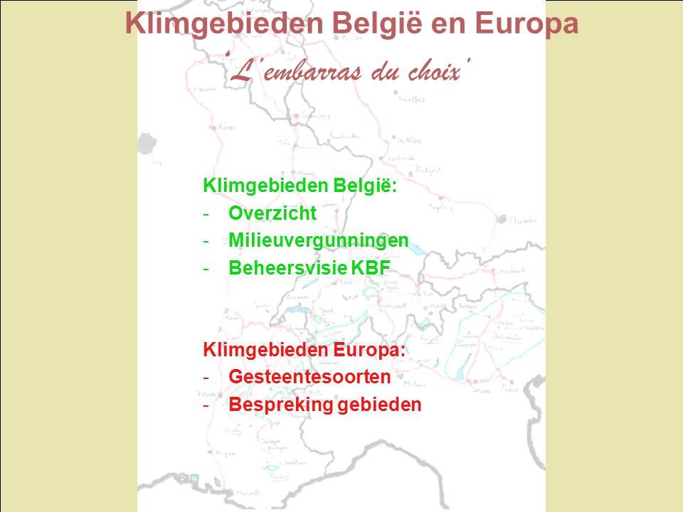 Klimgebieden België en Europa ' L'embarras du choix' Klimgebieden België: -Overzicht -Milieuvergunningen -Beheersvisie KBF Klimgebieden Europa: -Geste