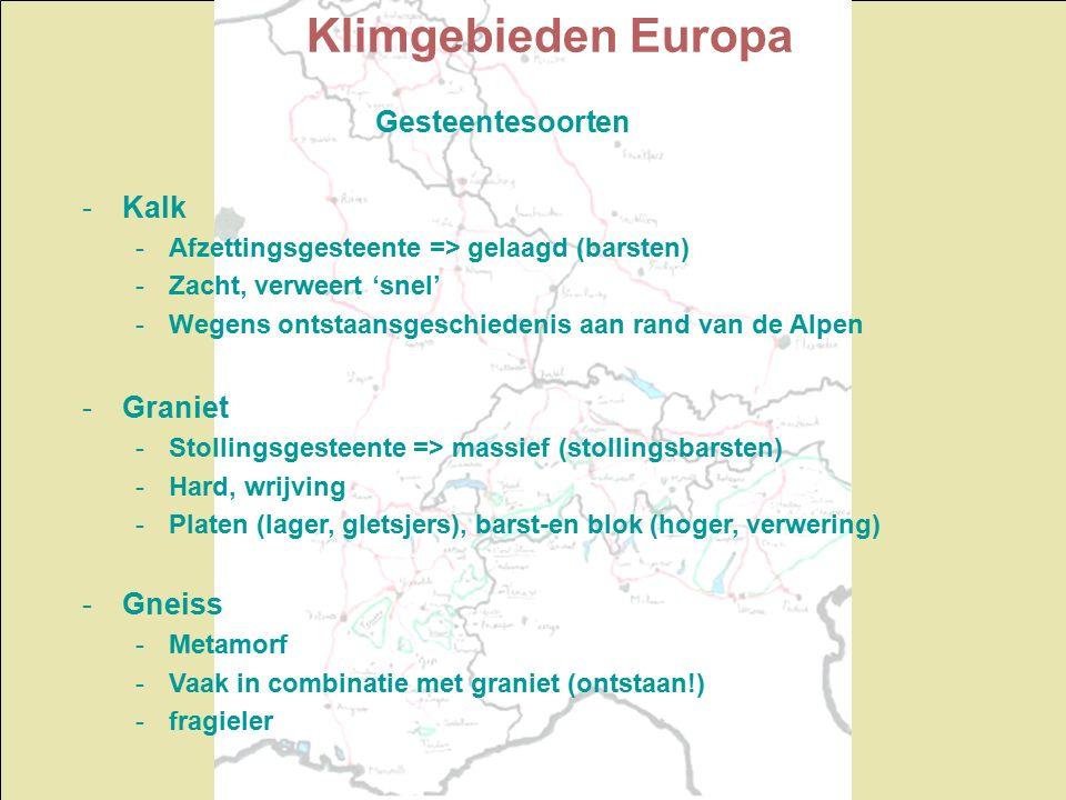 Klimgebieden Europa Gesteentesoorten -Kalk -Afzettingsgesteente => gelaagd (barsten) -Zacht, verweert 'snel' -Wegens ontstaansgeschiedenis aan rand van de Alpen -Graniet -Stollingsgesteente => massief (stollingsbarsten) -Hard, wrijving -Platen (lager, gletsjers), barst-en blok (hoger, verwering) -Gneiss -Metamorf -Vaak in combinatie met graniet (ontstaan!) -fragieler