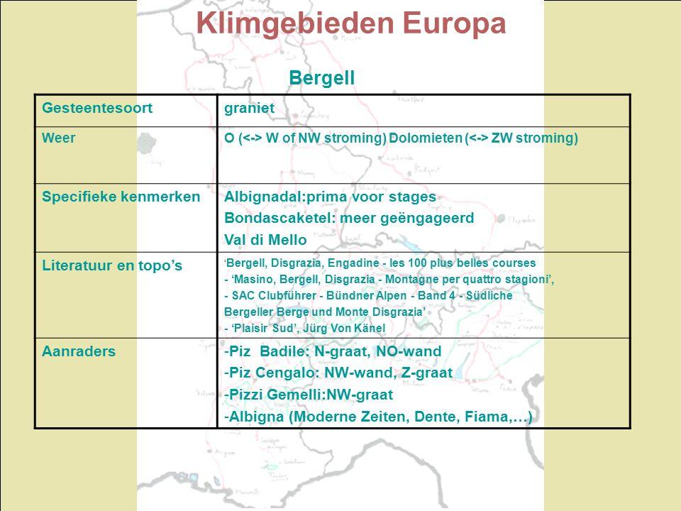 Klimgebieden Europa Bergell Gesteentesoortgraniet WeerO ( W of NW stroming) Dolomieten ( ZW stroming) Specifieke kenmerkenAlbignadal:prima voor stages Bondascaketel: meer geëngageerd Val di Mello Literatuur en topo's ' Bergell, Disgrazia, Engadine - les 100 plus belles courses - 'Masino, Bergell, Disgrazia - Montagne per quattro stagioni', - SAC Clubführer - Bündner Alpen - Band 4 - Südliche Bergeller Berge und Monte Disgrazia' - 'Plaisir Sud', Jürg Von Känel Aanraders-Piz Badile: N-graat, NO-wand -Piz Cengalo: NW-wand, Z-graat -Pizzi Gemelli:NW-graat -Albigna (Moderne Zeiten, Dente, Fiama,…)