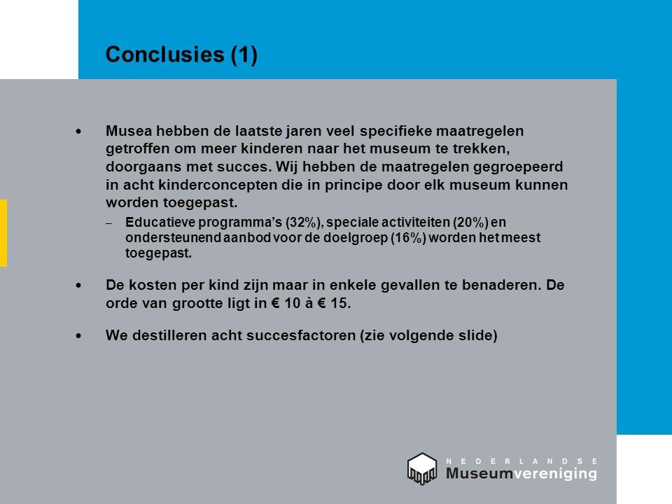 Conclusies (1) Musea hebben de laatste jaren veel specifieke maatregelen getroffen om meer kinderen naar het museum te trekken, doorgaans met succes.