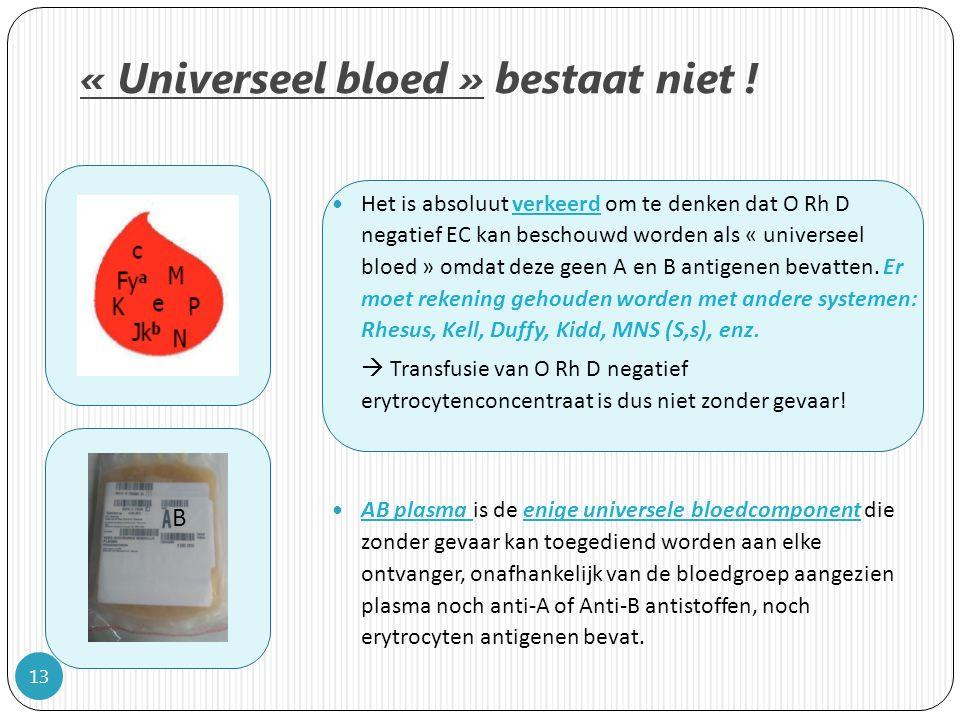 Het is absoluut verkeerd om te denken dat O Rh D negatief EC kan beschouwd worden als « universeel bloed » omdat deze geen A en B antigenen bevatten.
