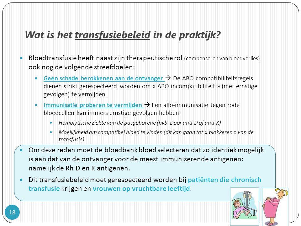 Bloedtransfusie heeft naast zijn therapeutische rol (compenseren van bloedverlies) ook nog de volgende streefdoelen: Geen schade berokkenen aan de ontvanger  De ABO compatibiliteitsregels dienen strikt gerespecteerd worden om « ABO incompatibiliteit » (met ernstige gevolgen) te vermijden.