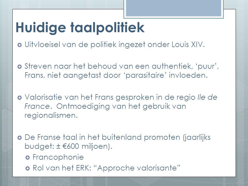 Huidige taalpolitiek  Uitvloeisel van de politiek ingezet onder Louis XIV.