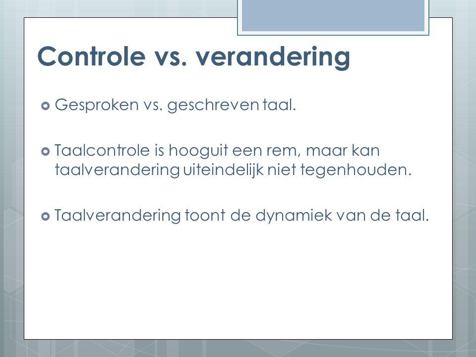 Controle vs. verandering  Gesproken vs. geschreven taal.