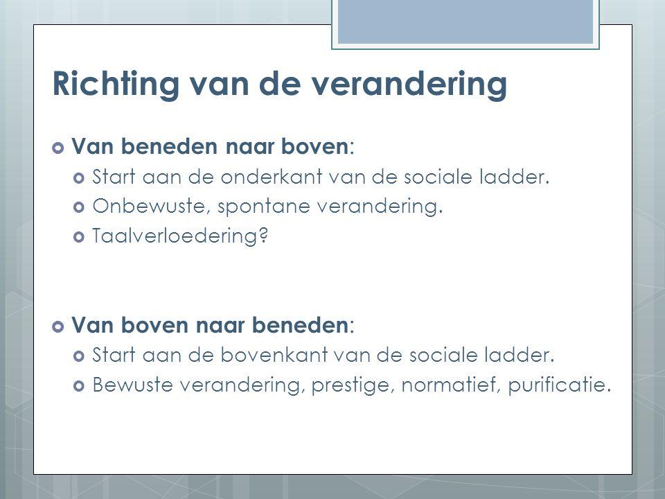 Richting van de verandering  Van beneden naar boven :  Start aan de onderkant van de sociale ladder.