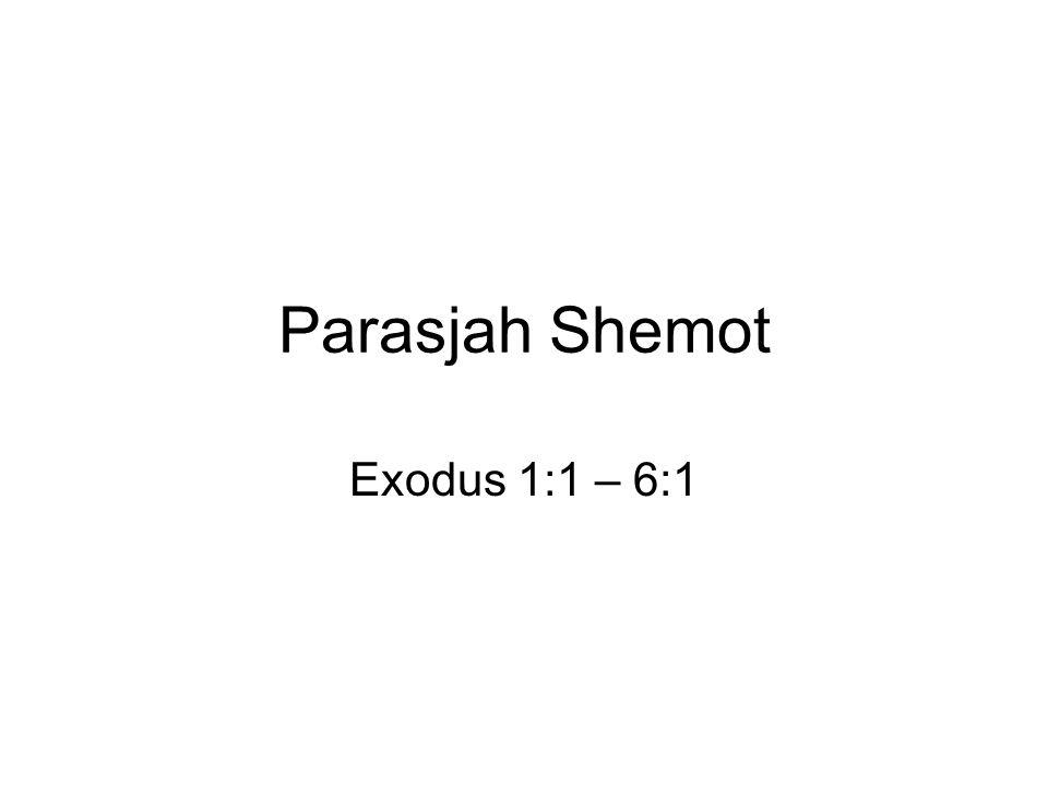 Parasjah Shemot Exodus 1:1 – 6:1